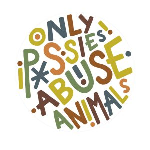 Only P*ssies Abuse Animals Sticker