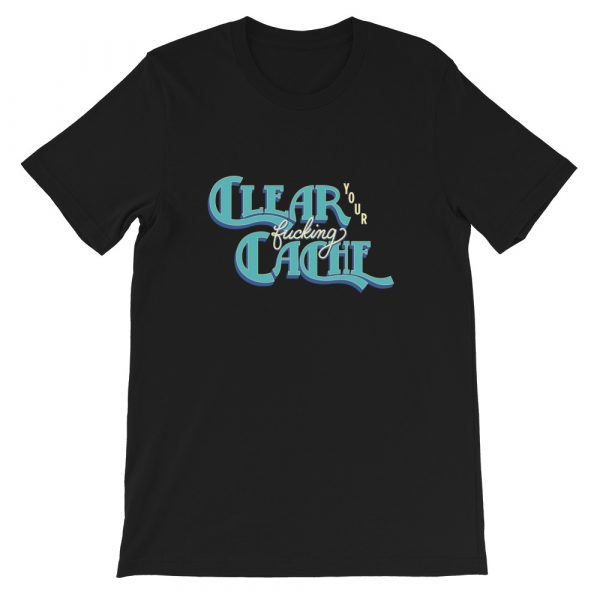 Clear Your Fucking Cache T-Shirt